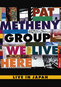 Pat Metheny Group: We Live Here, Live in Japan